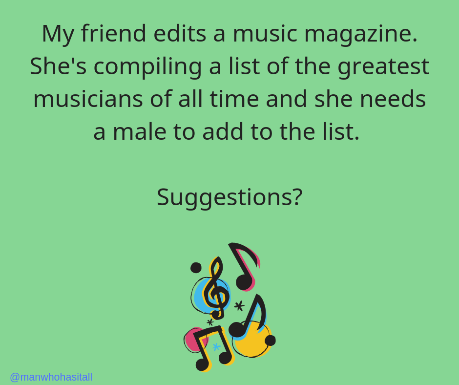 Wanted: Suggestions of Examples of Great Male Musicians, For List of Greatest Musicians of All Time